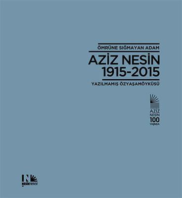 Ömrüne Sığmayan Adam Aziz Nesin 1915 - 2015