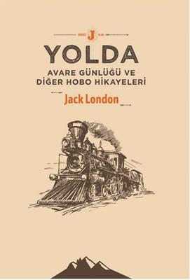 Yolda - Avare Günlüğü ve Diğer Hobo Hikayeleri