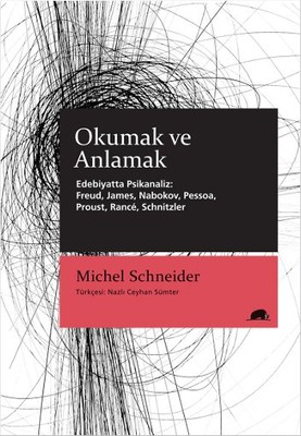 Okumak ve Anlamak - Edebiyatta Psikanaliz: Freud, James, Nabokov, Pessoa, Proust, Rance, Schnitzler