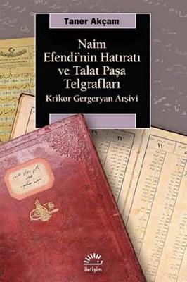 Naim Efendi'nin Hatıratı ve Talat Paşa Telgrafları / Prof Taner Akçam / Sayfa Sayısı: 278  / Baskı Yılı: 2016 / Dili: Türkçe / Yayınevi: İletişim Yayıncılık