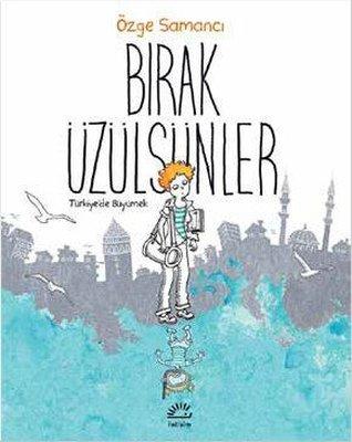 Bırak Üzülsünler-Türkiye'de Büyümek
