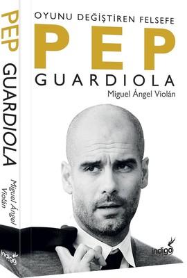 Pep Guardiola - Oyunu Değiştiren Felsefe