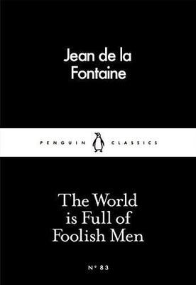 The World is Full of Foolish Men