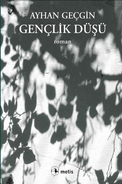 Gençlik Düşü, Ayhan Geçgin, Metis Kitap