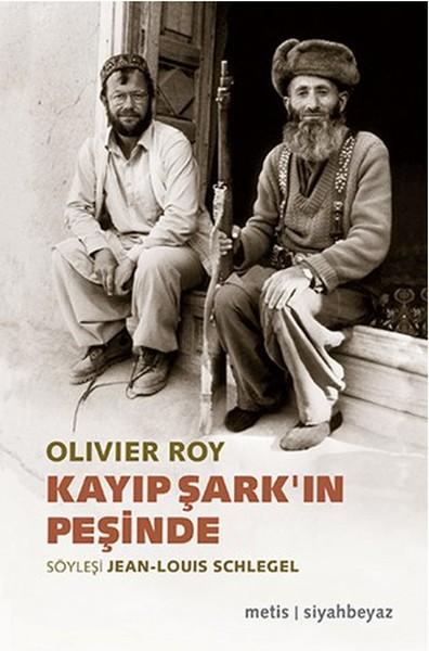Kayıp Şark'ın Peşinde, Olivier Roy, Söyleşi: Jean- Louis Schlegel, Metis Yayıncılık