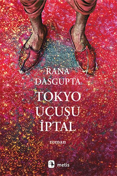 Tokyo Uçuşu İptal, Rana Dasgupta, Çev: Deniz Keskin, Metis Kitap