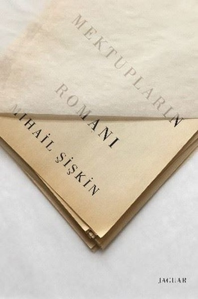 Mektupların Romanı, Mihail Şişkin, Çev: Yrd. Doç. Dr. Erdem Erinç, Jaguar Kitap