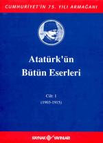 Atatürk'ün Bütün Eserleri-Cilt 1 / (1903-1915)