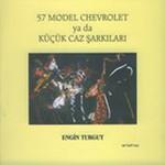 57 Model Cehvrolet ya da Küçük Caz Şarkıları