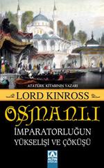 Osmanlı - İmparatorluğun Yükselişi ve Çöküşü