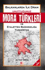 Unuttuğumuz Mora Türkleri Balkanlarda İlk Dram ve Yunanistan