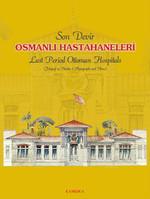 Son Devir Osmanlı Hastahaneleri - Last Period Ottoman Hospitals