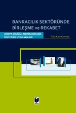 Bankacılık Sektöründe Birleşme ve Rekabet: Avrupa Birliği ve Amerika Birleşik Devletleri Uygulamalar