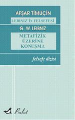 Leibniz'in Felsefesi / Metafizik Üzerine Konuşmalar