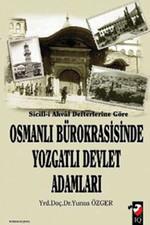 Sicill-i Ahval Defterlerine Göre - Osmanlı Bürokrasisinde Yozgatlı Devlet Adamları