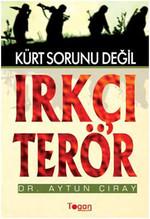 Irkçı Terör - Kürt Sorunu Değil