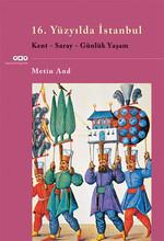 16. Yüzyılda İstanbul - Kent-Saray-Günlük Yaşam