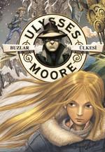 Ulysses Moore 10-Buzlar Ülkesi