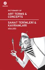 Sanat Terimleri ve Kavramları Sözlüğü - Dictionary of Art Terms and Concepts