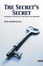 The Secret's Secret (Unlocking the Secrets of True Health and Happiness)