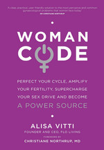 Womancode: Perfect Your Cycle, Amplify Your Fertility, Supercharge Your Sex Drive and Become a Power