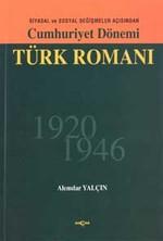 Cumhuriyet Dönemi Türk RomanıSiyasal ve Sosyal Değişmeler Açısından 1926 - 1946