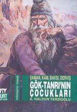 Gök-Tanrı'nın Çocukları Şaman, Kam, Baksı, Derviş