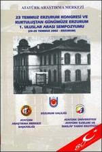 23 Temmuz Erzurum Kongresi ve Kurtuluştan Günümüze Erzurum 1. Uluslar Arası Sempozyumu (23-25 Temmuz