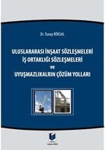 Uluslararası İnşaat Sözleşmeleri, İş Ortaklığı Sözleşmeleri ve Uyuşmazlıkların Çözüm Yolları
