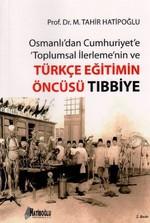 Osmanlı'dan Cumhuriyet'e Toplumsal İlerlemenin ve Türkçe Eğitimin Öncüsü Tıbbiye