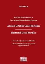 Yeni Türk Ticaret Kanunu ve Yeni Sermaye Piyasası Kanunu Uyarınca Anonim Ortaklık Genel Kurulları /