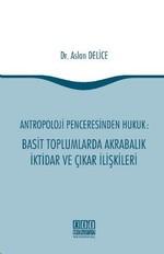 Antropoloji Penceresinden Hukuk: Basit Toplumlarda Akrabalık İktidar ve Çıkar İlişkileri