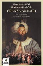 İlk Osmanlı Sefiri 28 Mehmet Çelebi'nin Fransa Anıları: Kafirlerin Cenneti