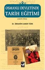 Osmanlı Devletinde Tarih Eğitimi (1839 - 1922)