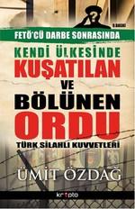 Kendi Ülkesinde Kuşatılan ve Bölünen Ordu - Türk Silahlı Kuvvetleri