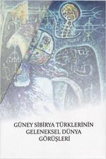 Güney Sibirya Türklerinin Geleneksel Dünya Görüşleri