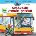 Dünyayı Öğreniyorum-Arkadaşım Otobüs Şoförü