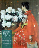 William Merritt Chase: The Paintings in Pastel, Monotypes, Painted