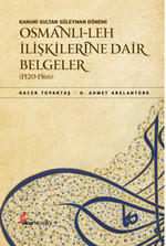 Kanuni Sultan Süleyman Dönemi Osmanlı-Leh İlişkilerine Dair Belgeler (1520-1566)