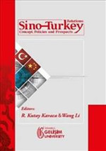 Sino - Turkey Relations : Concept Policies and Prospects