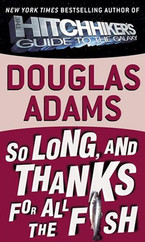 So Long, and Thanks for All the Fish (Hitchhiker's Guide to the Galaxy 4 )
