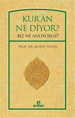 Kur'an Ne Diyor? Biz Ne Anlıyoruz?