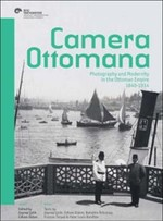 Camera Ottomana - Photographt and Modernity İn The Ottoman Empire 1840 - 1914