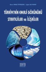 Türkiye'nin Enerji Görünümü Stratejiler ve İlişkiler