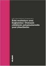 Eski Metinlere Yeni Bağlamlar - Osmanlı Edebiyatı Çalışmalarında Yeni Yönelimler