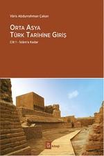 Orta Asya Türk Tarihine Giriş Cilt 1