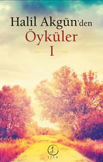 Halil Akgün'den Öyküler - 1