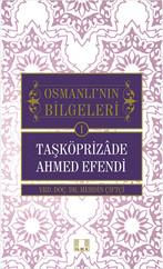 Osmanlı'nın Bilgeleri 1- Taşköprizade Ahmed Efendi