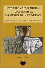 Hititlerde ve Eski Anadolu Toplumlarında Din, Devlet, Halk ve Eğlence