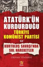 Atatürk'ün Kurduğu Türkiye Komünist Partisi ve Kurtuluş Savaş'ında Sol Hareketler